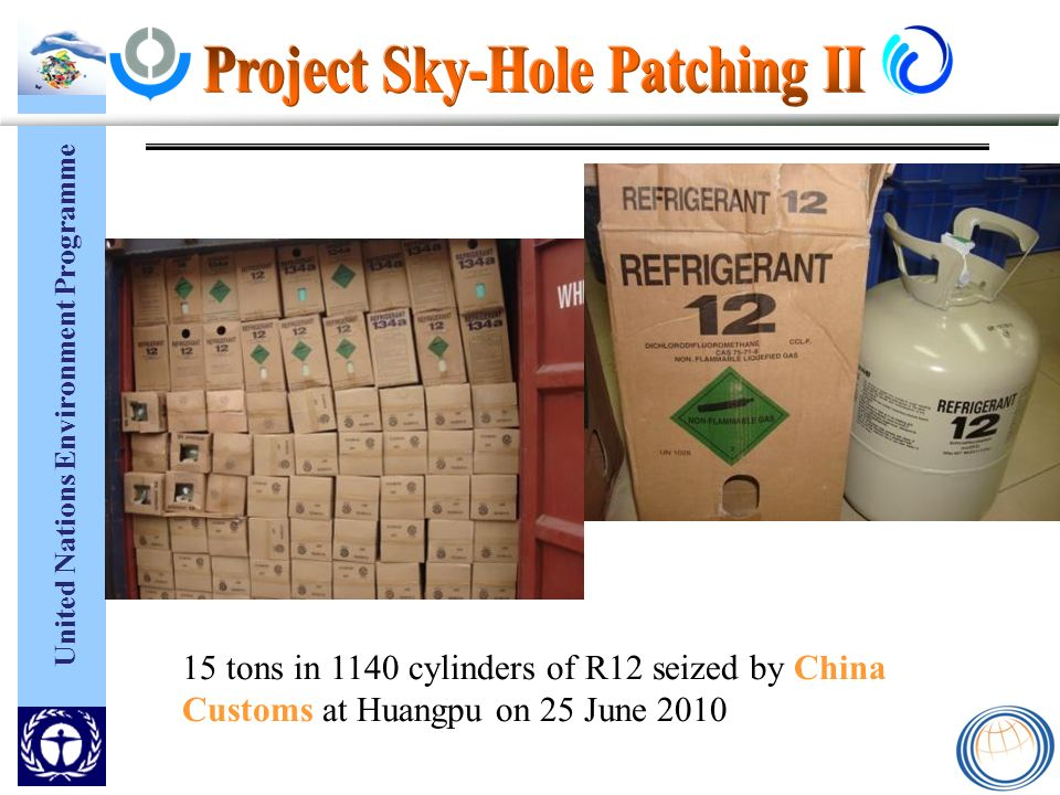 United Nations Environment Programme 15 tons in 1140 cylinders of R12 seized by China Customs at Huangpu on 25 June 2010