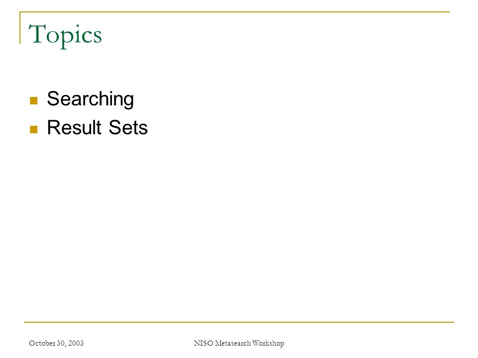NISO Metasearch Workshop Topics Searching Result Sets