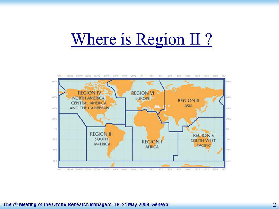 The 7 th Meeting of the Ozone Research Managers, 18–21 May 2008, Geneva 2 Where is Region II