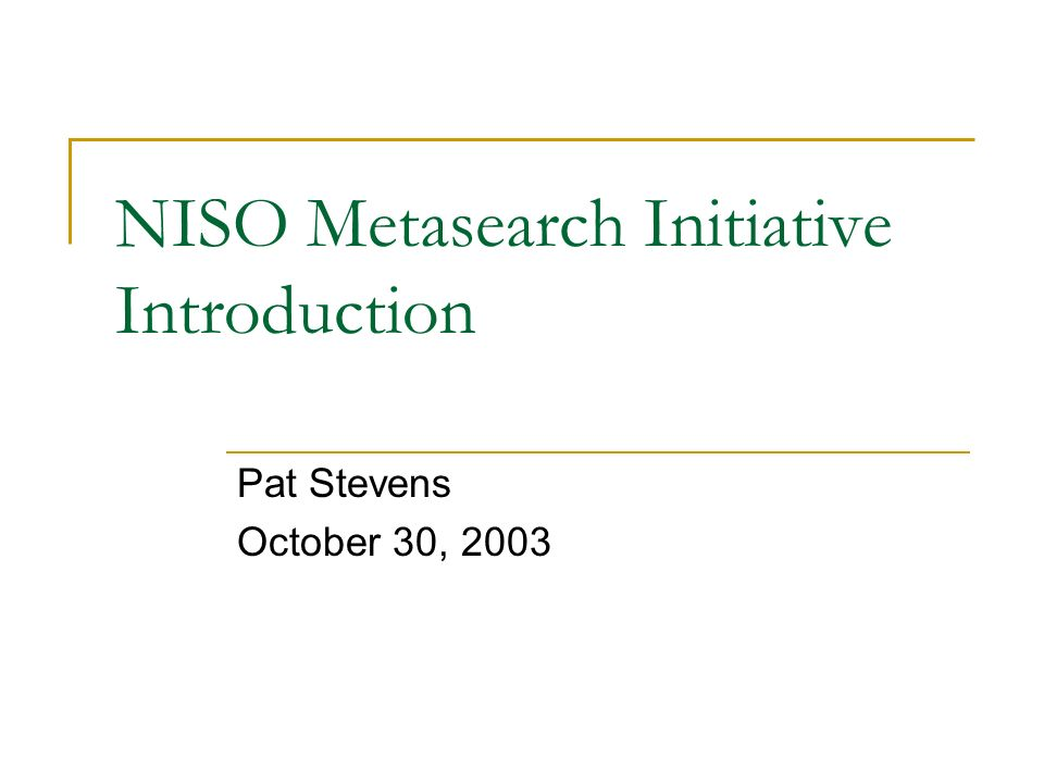 NISO Metasearch Initiative Introduction Pat Stevens October 30, 2003