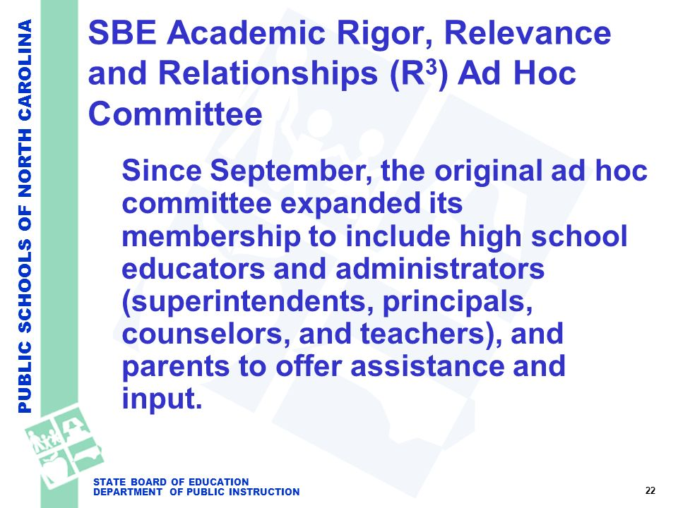 PUBLIC SCHOOLS OF NORTH CAROLINA STATE BOARD OF EDUCATION DEPARTMENT OF PUBLIC INSTRUCTION SBE Academic Rigor, Relevance and Relationships (R 3 ) Ad H