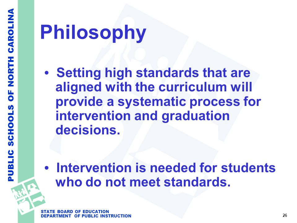 PUBLIC SCHOOLS OF NORTH CAROLINA STATE BOARD OF EDUCATION DEPARTMENT OF PUBLIC INSTRUCTION Philosophy Setting high standards that are aligned with the