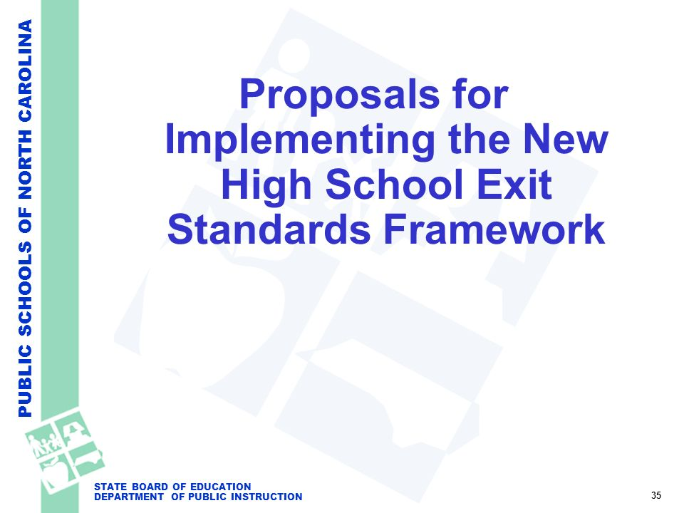 PUBLIC SCHOOLS OF NORTH CAROLINA STATE BOARD OF EDUCATION DEPARTMENT OF PUBLIC INSTRUCTION Proposals for Implementing the New High School Exit Standar