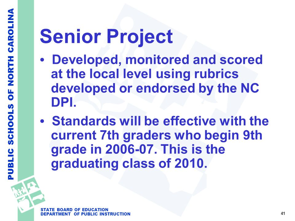 PUBLIC SCHOOLS OF NORTH CAROLINA STATE BOARD OF EDUCATION DEPARTMENT OF PUBLIC INSTRUCTION Senior Project Developed, monitored and scored at the local