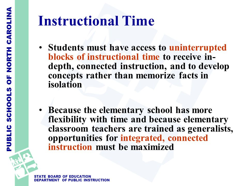 PUBLIC SCHOOLS OF NORTH CAROLINA STATE BOARD OF EDUCATION DEPARTMENT OF PUBLIC INSTRUCTION Instructional Time Students must have access to uninterrupt