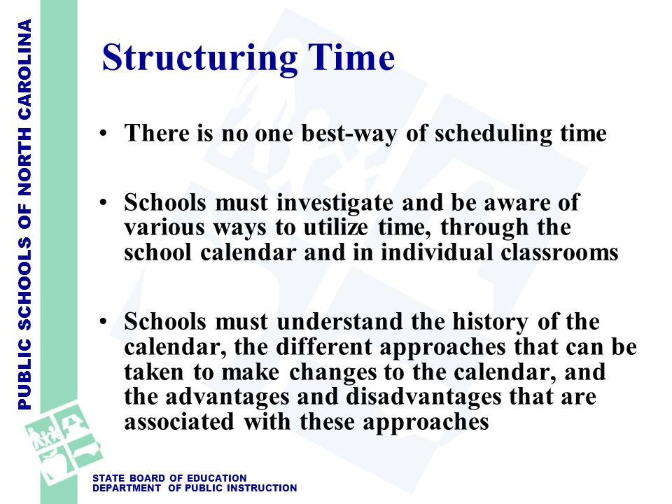 PUBLIC SCHOOLS OF NORTH CAROLINA STATE BOARD OF EDUCATION DEPARTMENT OF PUBLIC INSTRUCTION Structuring Time There is no one best-way of scheduling tim