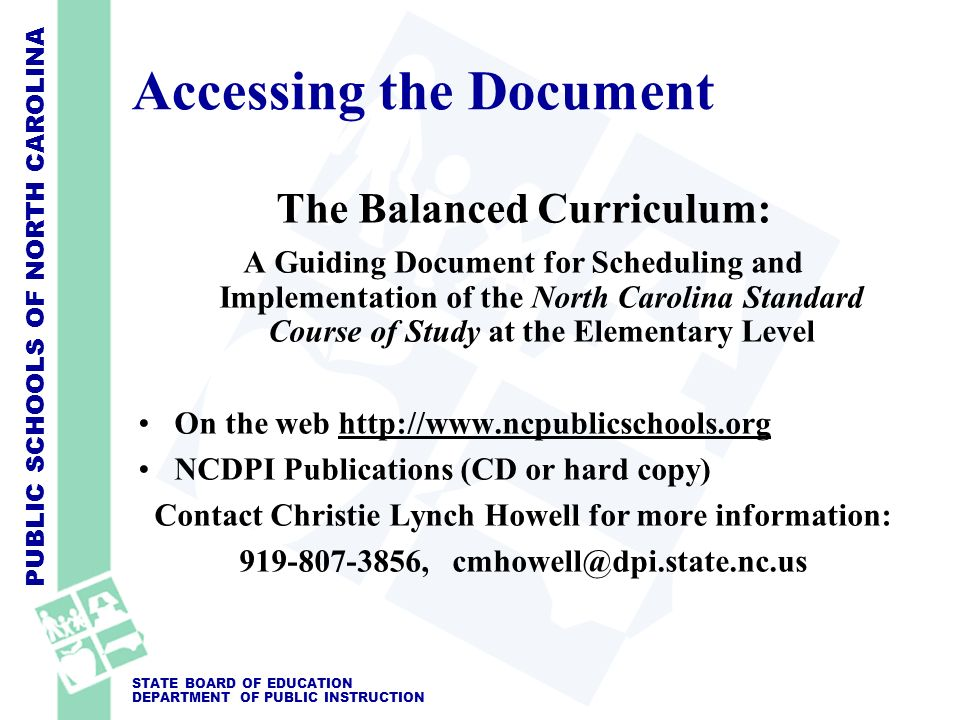 PUBLIC SCHOOLS OF NORTH CAROLINA STATE BOARD OF EDUCATION DEPARTMENT OF PUBLIC INSTRUCTION Accessing the Document The Balanced Curriculum: A Guiding D