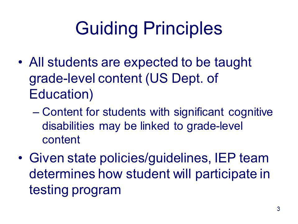 3 Guiding Principles All students are expected to be taught grade-level content (US Dept. of Education) –Content for students with significant cogniti