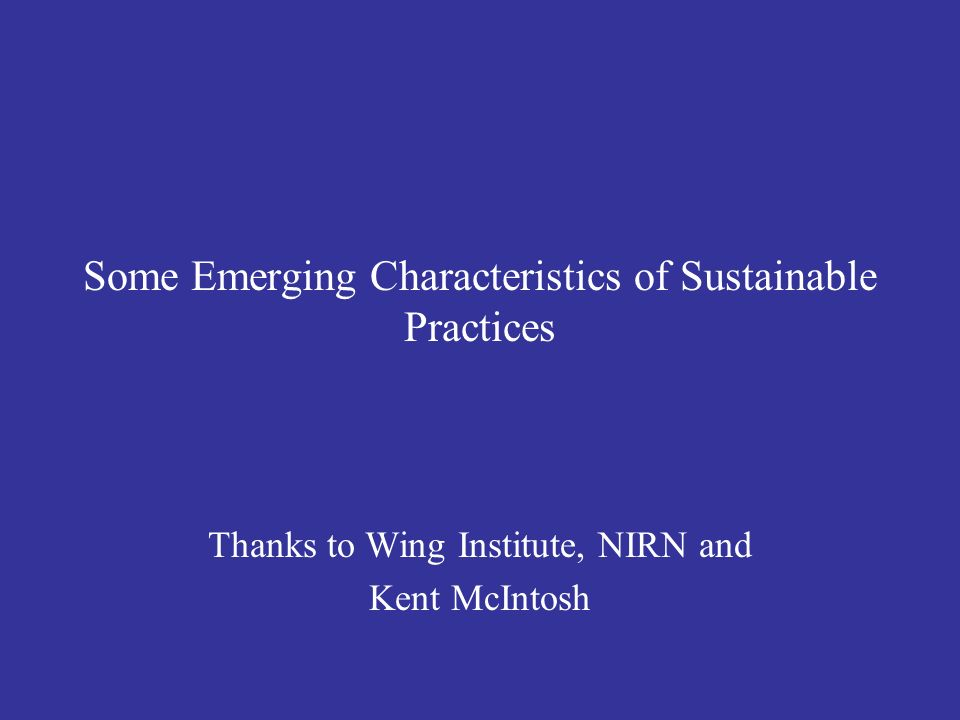 Some Emerging Characteristics of Sustainable Practices Thanks to Wing Institute, NIRN and Kent McIntosh