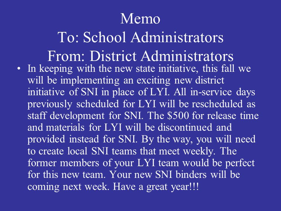 Memo To: School Administrators From: District Administrators In keeping with the new state initiative, this fall we will be implementing an exciting n