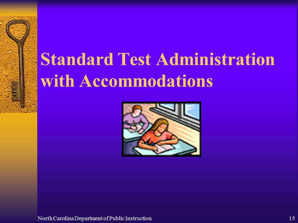 North Carolina Department of Public Instruction15 Standard Test Administration with Accommodations