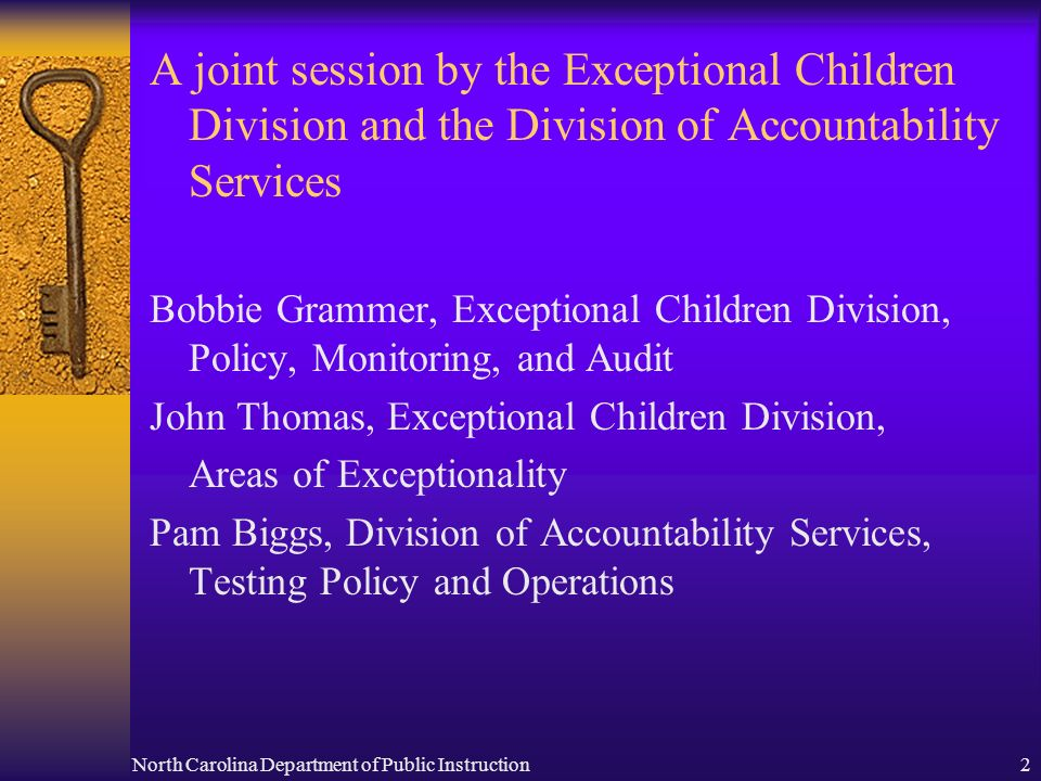 North Carolina Department of Public Instruction2 A joint session by the Exceptional Children Division and the Division of Accountability Services Bobb