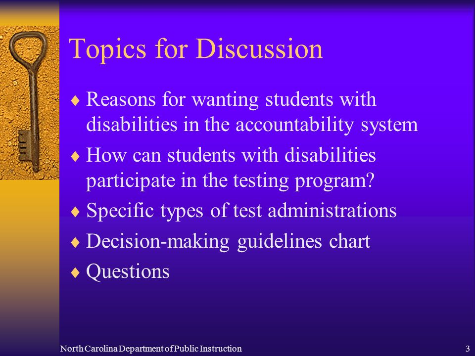 North Carolina Department of Public Instruction3 Topics for Discussion Reasons for wanting students with disabilities in the accountability system How