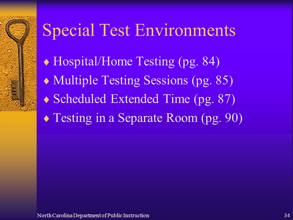 North Carolina Department of Public Instruction34 Special Test Environments Hospital/Home Testing (pg. 84) Multiple Testing Sessions (pg. 85) Schedule