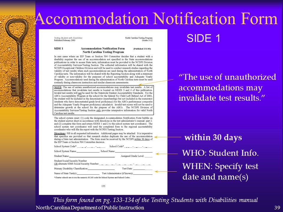 North Carolina Department of Public Instruction39 Accommodation Notification Form SIDE 1 The use of unauthorized accommodations may invalidate test re