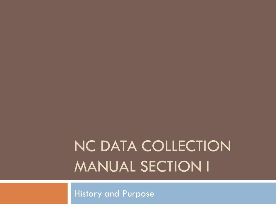 NC DATA COLLECTION MANUAL SECTION I History and Purpose