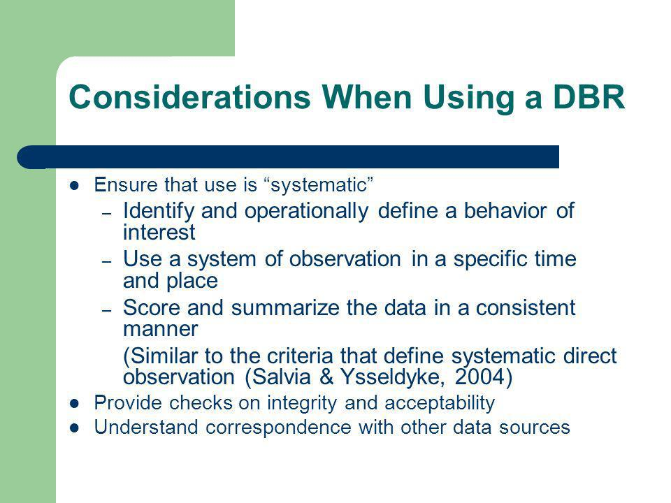 Considerations When Using a DBR Ensure that use is systematic – Identify and operationally define a behavior of interest – Use a system of observation