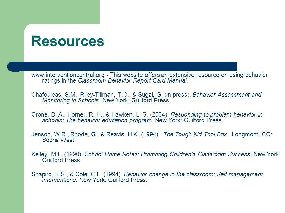 Resources www.interventioncentral.orgwww.interventioncentral.org - This website offers an extensive resource on using behavior ratings in the Classroo