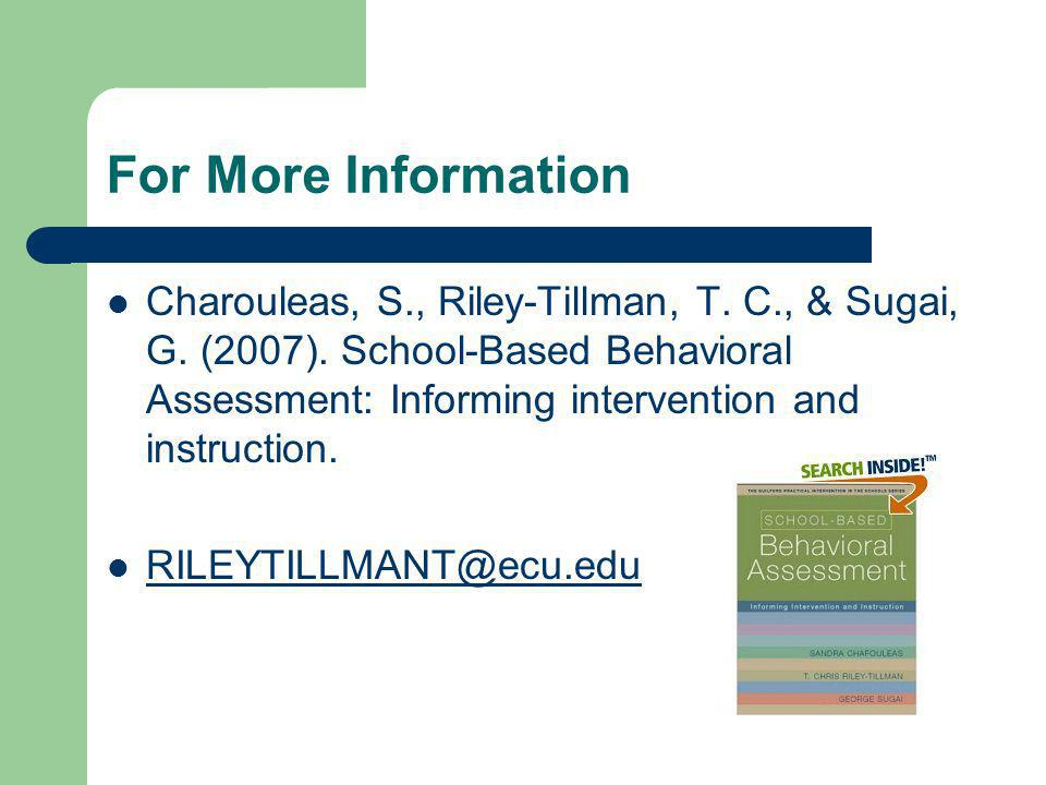 For More Information Charouleas, S., Riley-Tillman, T. C., & Sugai, G. (2007). School-Based Behavioral Assessment: Informing intervention and instruct