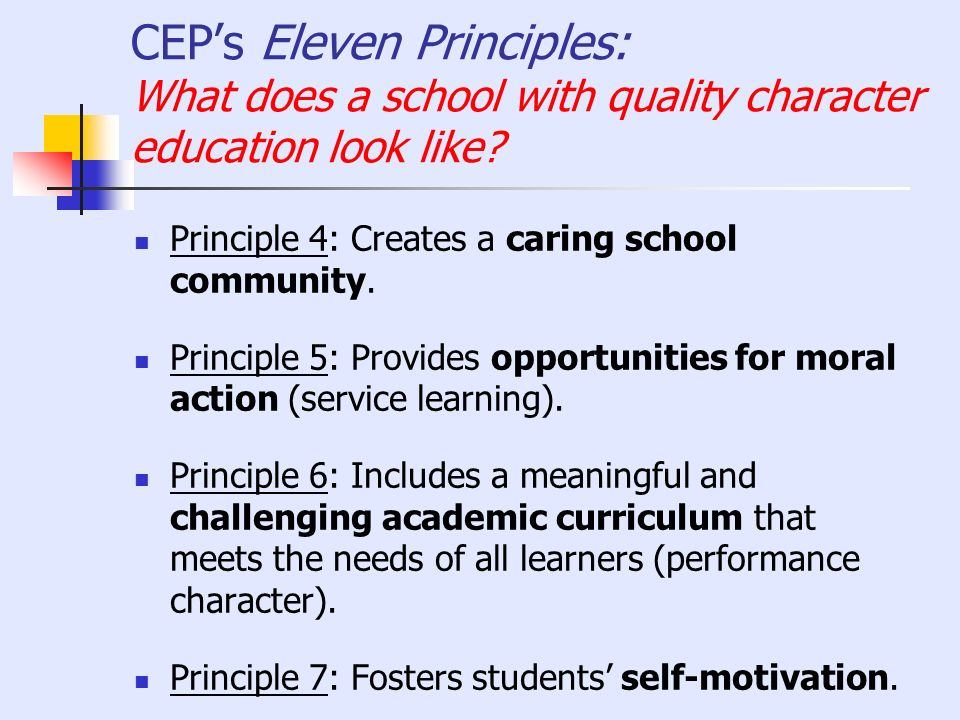 CEPs Eleven Principles: What does a school with quality character education look like? Principle 4: Creates a caring school community. Principle 5: Pr