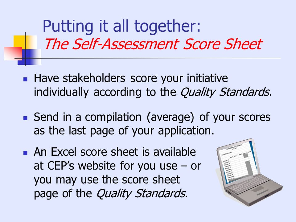 Putting it all together: The Self-Assessment Score Sheet An Excel score sheet is available at CEPs website for you use – or you may use the score shee