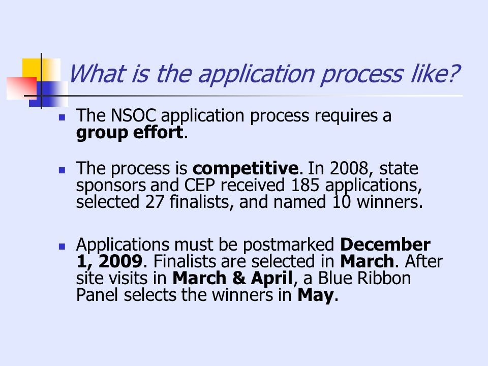 What is the application process like? The NSOC application process requires a group effort. The process is competitive. In 2008, state sponsors and CE