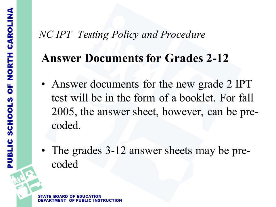PUBLIC SCHOOLS OF NORTH CAROLINA STATE BOARD OF EDUCATION DEPARTMENT OF PUBLIC INSTRUCTION NC IPT Testing Policy and Procedure Answer Documents for Gr