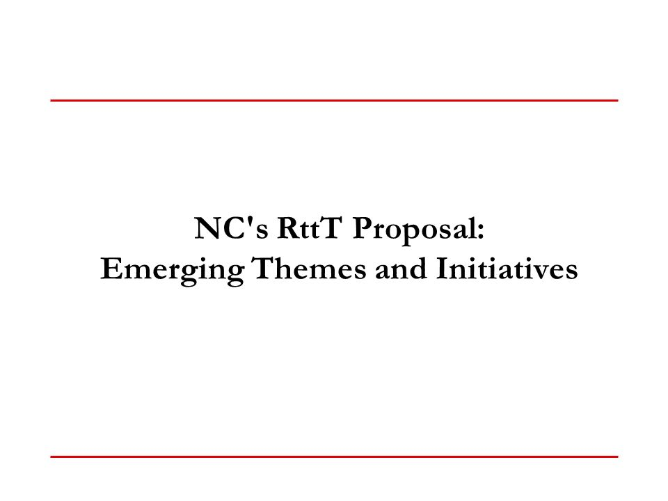 NC s RttT Proposal: Emerging Themes and Initiatives
