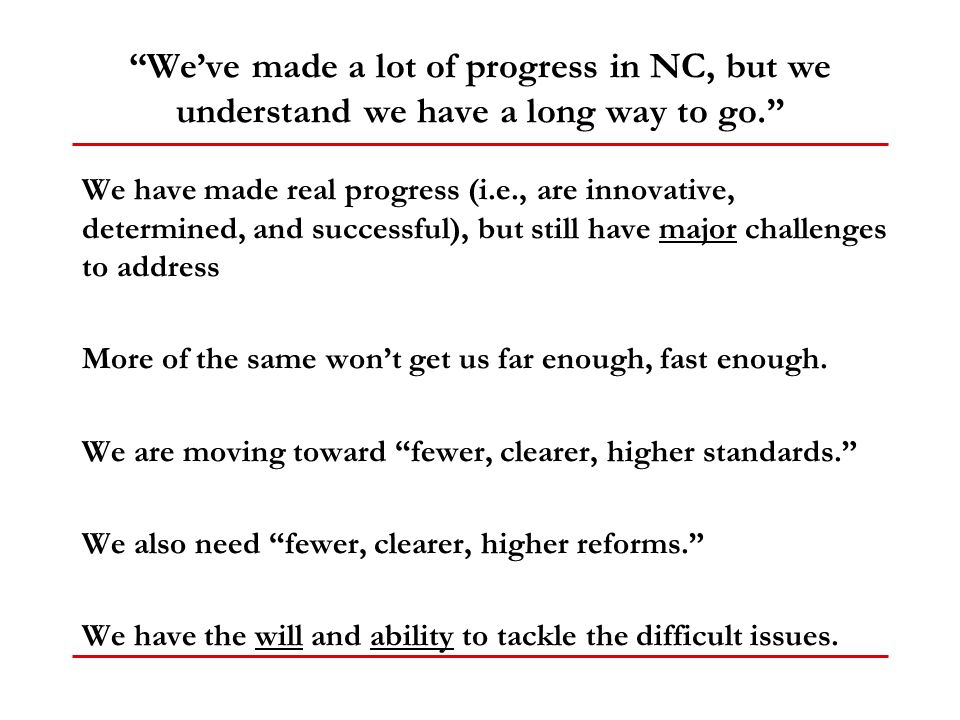 Weve made a lot of progress in NC, but we understand we have a long way to go.