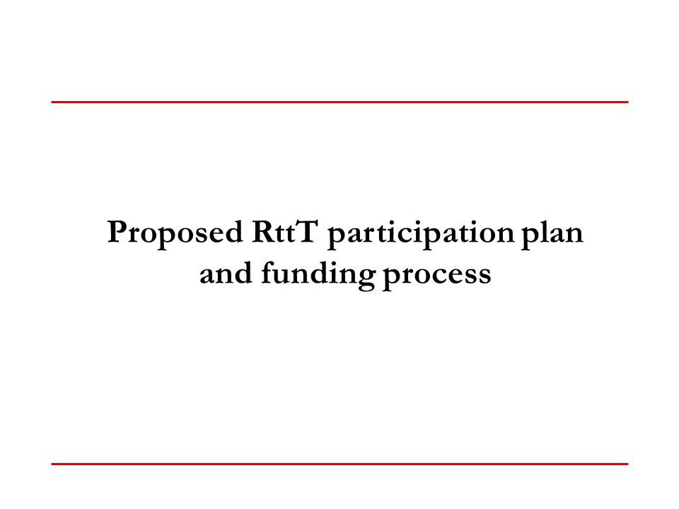 Proposed RttT participation plan and funding process