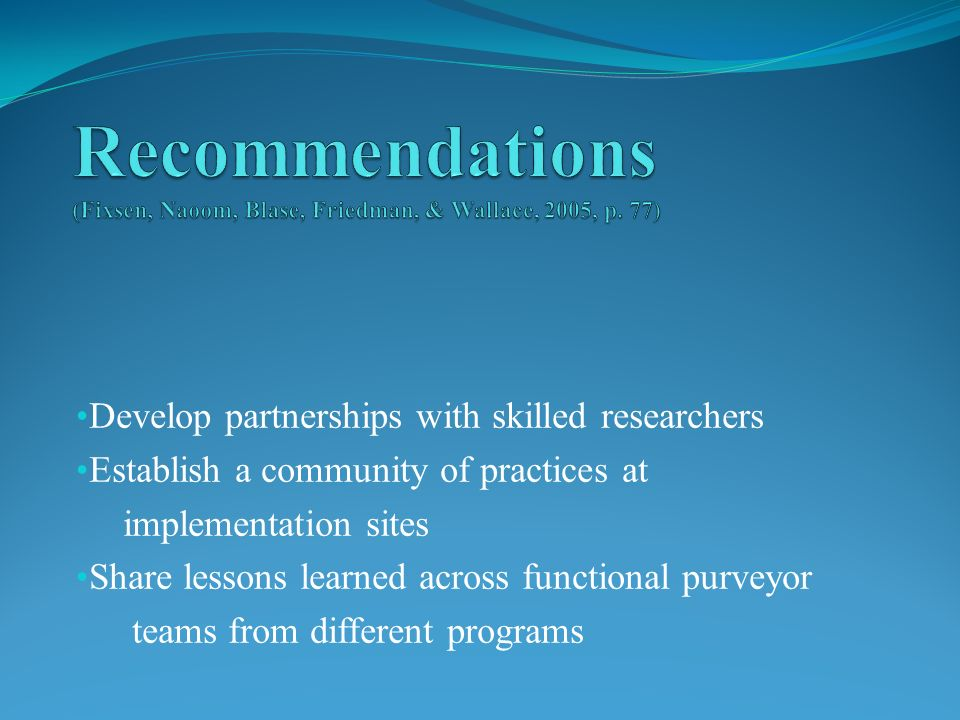 Develop partnerships with skilled researchers Establish a community of practices at implementation sites Share lessons learned across functional purveyor teams from different programs