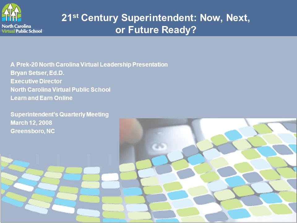21 st Century Superintendent: Now, Next, or Future Ready.