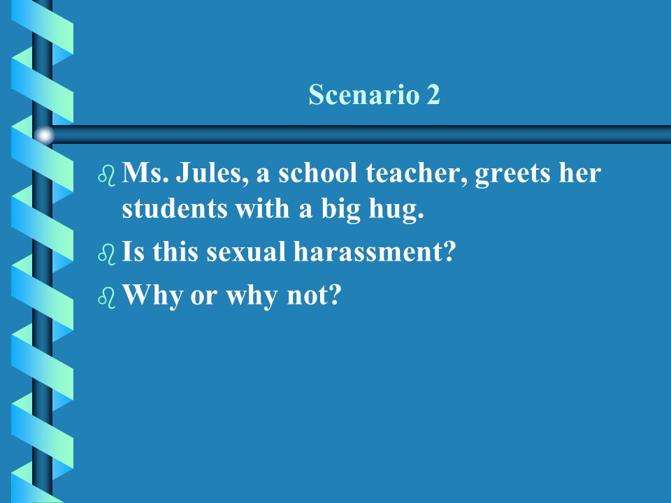 Scenario 2 b b Ms. Jules, a school teacher, greets her students with a big hug.