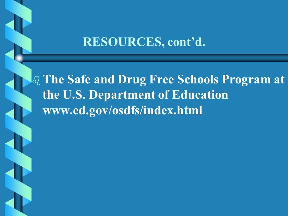 RESOURCES, contd. b b The Safe and Drug Free Schools Program at the U.S.