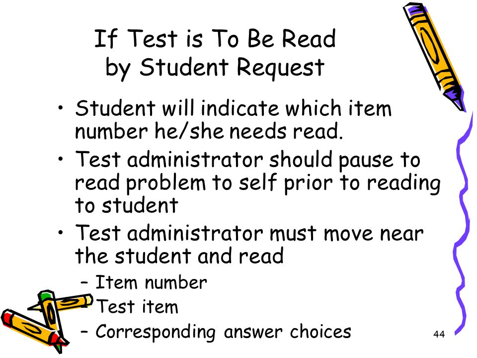 44 If Test is To Be Read by Student Request Student will indicate which item number he/she needs read.