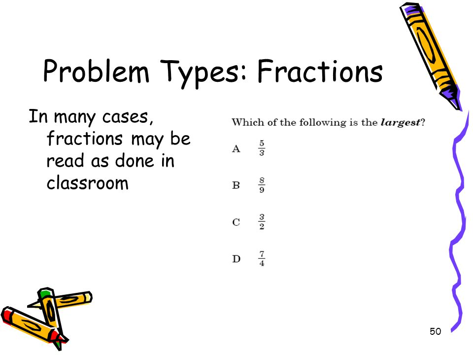 50 Problem Types: Fractions In many cases, fractions may be read as done in classroom