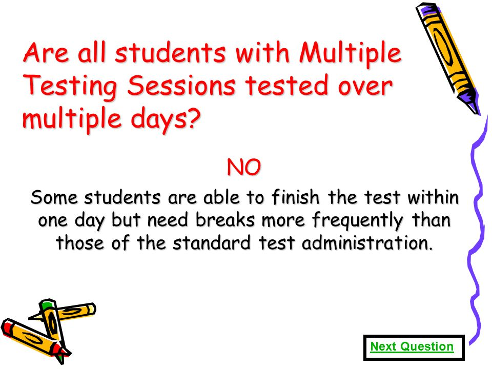 73 Are all students with Multiple Testing Sessions tested over multiple days.