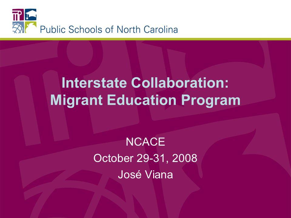 Interstate Collaboration: Migrant Education Program NCACE October 29-31, 2008 José Viana