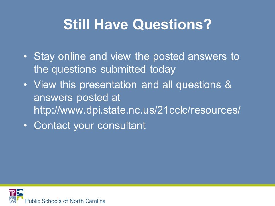 Still Have Questions? Stay online and view the posted answers to the questions submitted today View this presentation and all questions & answers post