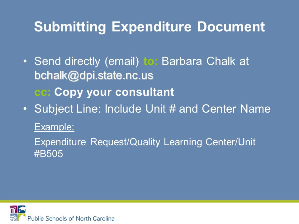 Submitting Expenditure Document bchalk@dpi.state.nc.usSend directly (email) to: Barbara Chalk at bchalk@dpi.state.nc.us cc: Copy your consultant Subje