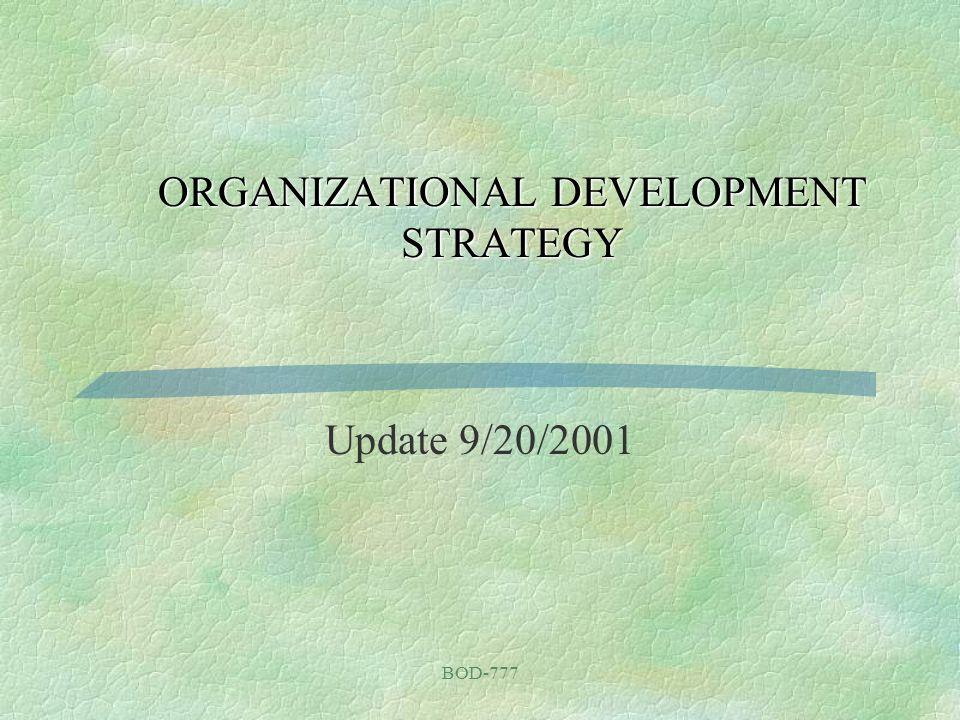 BOD-777 ORGANIZATIONAL DEVELOPMENT STRATEGY Update 9/20/2001