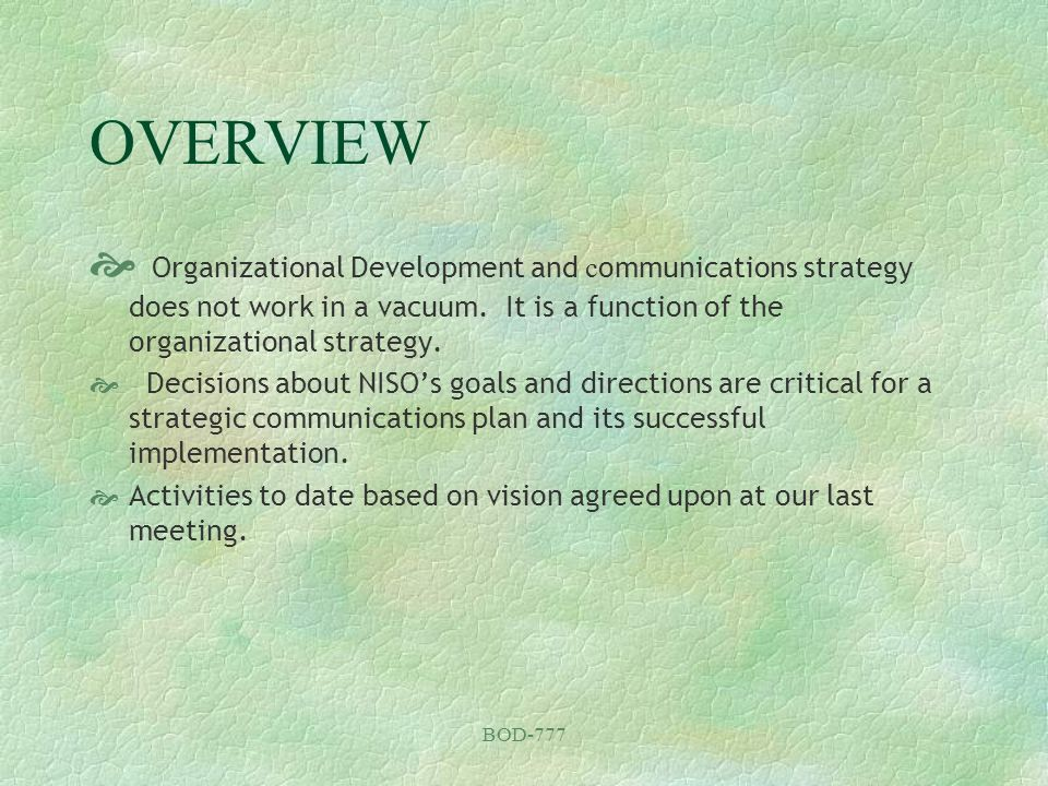 BOD-777 OVERVIEW Organizational Development and c ommunications strategy does not work in a vacuum. It is a function of the organizational strategy. D