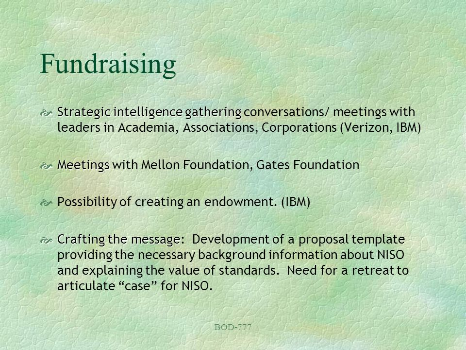 BOD-777 Fundraising Strategic intelligence gathering Strategic intelligence gathering conversations/ meetings with leaders in Academia, Associations,