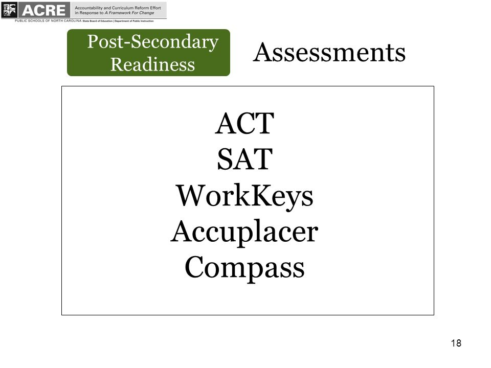 18 Assessments ACT SAT WorkKeys Accuplacer Compass Post-Secondary Readiness
