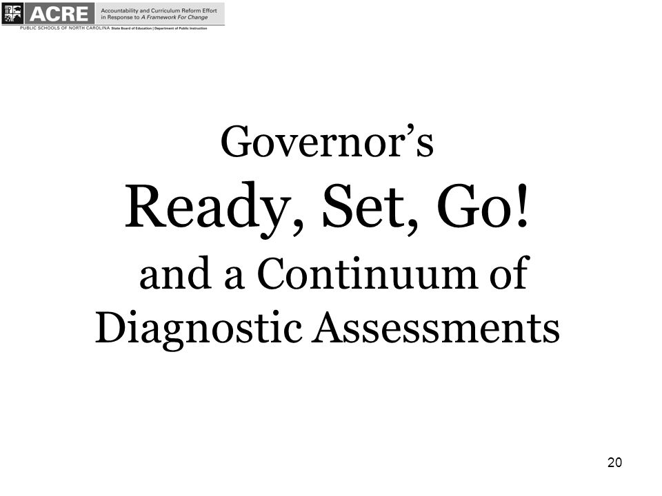 20 Governors Ready, Set, Go! and a Continuum of Diagnostic Assessments