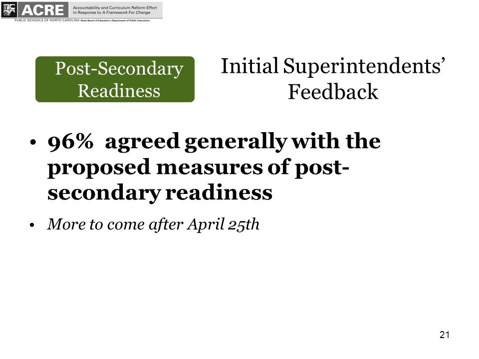 21 Post-Secondary Readiness Initial Superintendents Feedback 96% agreed generally with the proposed measures of post- secondary readiness More to come after April 25th