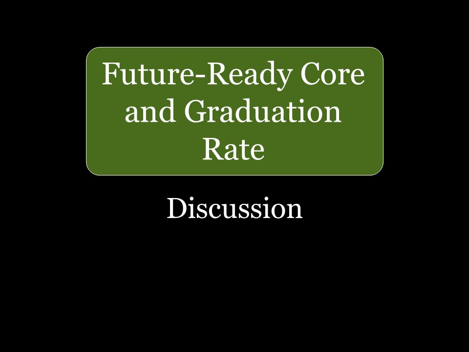33 Future-Ready Core and Graduation Rate Discussion