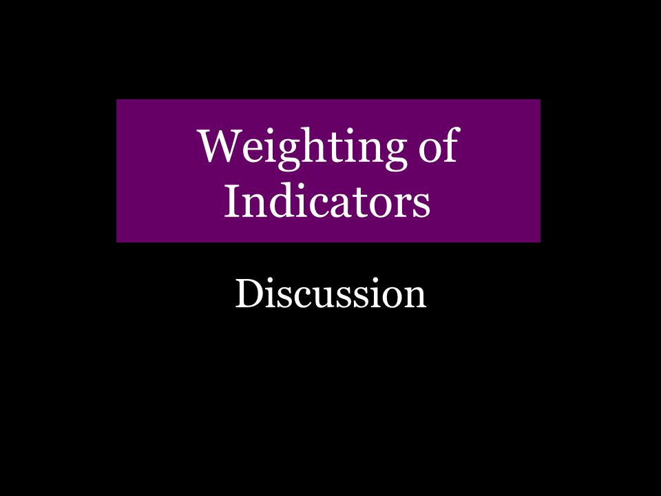 48 Weighting of Indicators Discussion