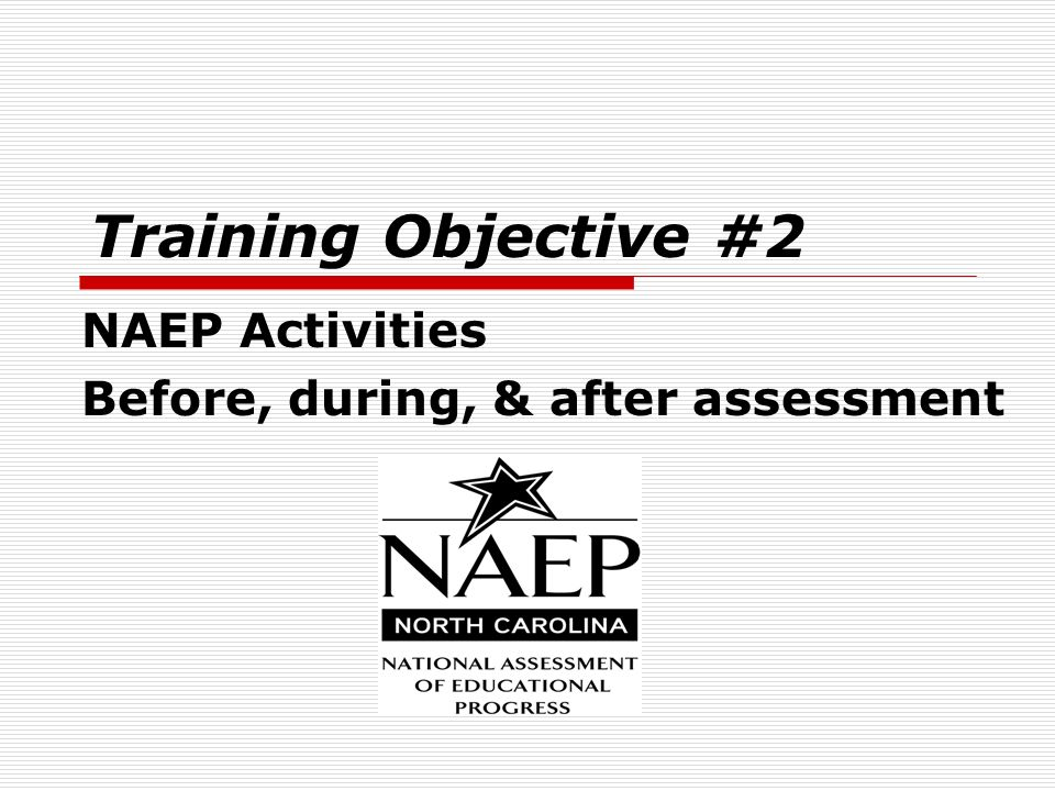 NAEP Activities Before, during, & after assessment Training Objective #2