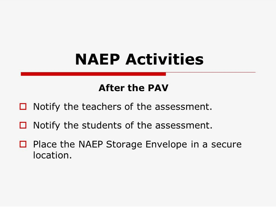 NAEP Activities After the PAV Notify the teachers of the assessment.